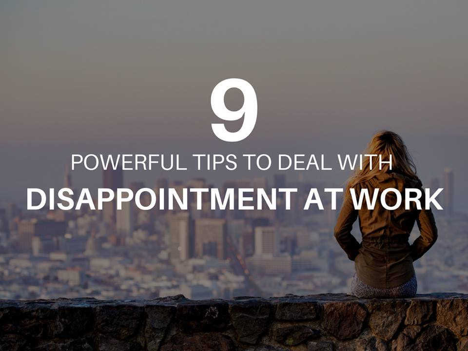 9 Powerful Tips to Deal With Disappointment At Work