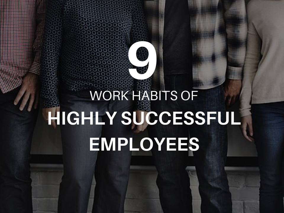 9 Work Habits of Highly Successful Employees