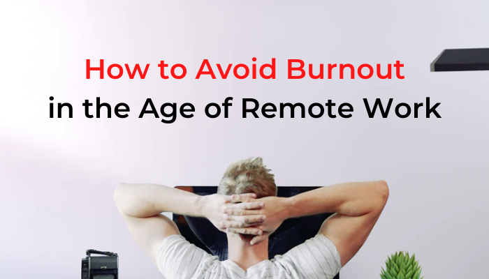 How to Avoid Burnout in the Age of Remote Work